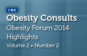 Obesity Consults: Volume 2, Number 2 <br>Obesity Forum 2014 Highlights