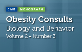 Obesity Consults: Volume 2, Number 3<br/> Biology and Behavior