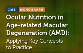 Ocular Nutrition in Age-related Macular Degeneration (AMD): Applying Key Concepts to Practice