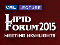 Highlights from Lipid Forum 2015™: Focus on Hypertriglyceridemia