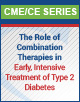 The Role of Combination Therapies in Early, Intensive Treatment of Type 2 Diabetes