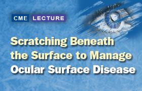 Scratching Beneath the Surface to Manage Ocular Surface Disease