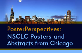PosterPerspectives: NSCLC Posters and Abstracts from Chicago