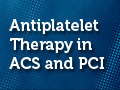 Antiplatelet Therapy in ACS and PCI