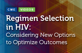 Regimen Selection in HIV: Considering New Options to Optimize Outcomes