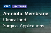 Amniotic Membrane: Clinical and Surgical Applications