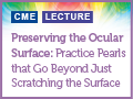 Preserving the Ocular Surface: Practice Pearls That Go Beyond Just Scratching the Surface