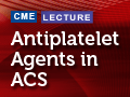 Antiplatelet Agents in ACS Distinguishing Characteristics Safety and Efficacy