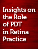 Insights on the Role of PDT in Retina Practice