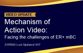 Mechanism of Action Video: Facing the challenges of ER+ mBC